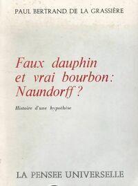 Faux dauphin et vrai bourbon : Naundorff? histoire d'une hypothèse - Paul Bertrand - Livre