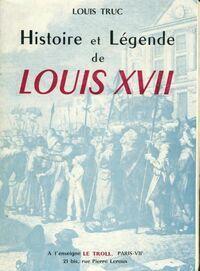 Histoire et légende de Louis XVII - Louis Truc - Livre