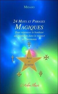 24 mots et phrases magiques pour retrouver le bonheur au quotidien dans le respect et l'harmonie - Midaho - Livre