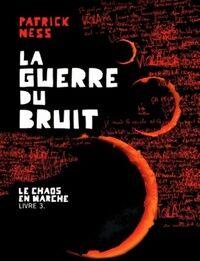 Le chaos en marche Tome III : La guerre du Bruit - Patrick Ness - Livre