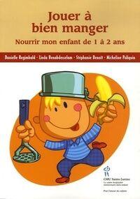Jouer à bien manger. Nourrir mon enfant de 1 à 2 ans - Danielle Regimbald - Livre