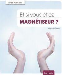 Et si vous étiez magnétiseur ? - Nathalie Ferron - Livre