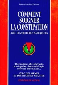 Comment soigner la constipation. Avec des méthodes naturelles - Jean-Paul Ehrhardt - Livre