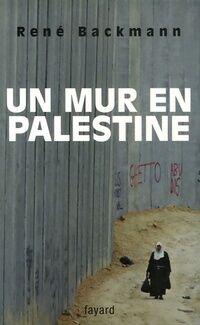 Un mur en Palestine - René Backmann - Livre