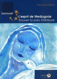 Esprit L'esprit de Medjugorje. Trouver la paix intérieure - Alexis Wiehe - Livre