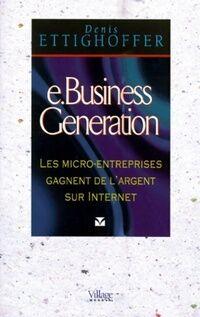 E-business génération. Les micro-entreprises gagnent de l'argent sur internet - Denis Ettighoffer - Livre