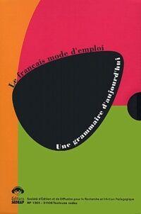 Le français mode d'emploi : Une grammaire d'aujourd'hui - Eveline Charmeux - Livre