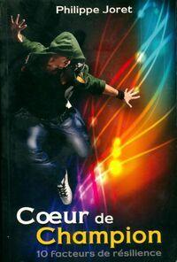 Coeur de champion. 10 acteurs de résilience - Philippe Joret - Livre
