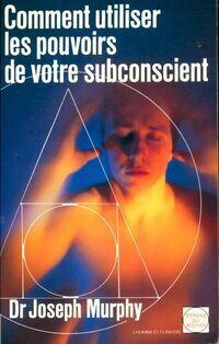 Comment utiliser les pouvoirs du subconscient - Joseph Murphy - Livre