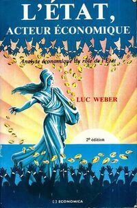 L'etat, acteur économique. Analyse économique du rôle de l'etat - Luc Weber - Livre