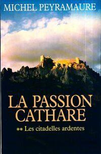 La passion Cathare Tome II : Les citadelles ardentes - Michel Peyramaure - Livre