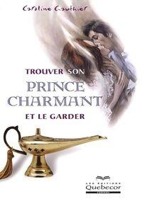 Trouver son prince charmant et le garder - Caroline Gauthier - Livre