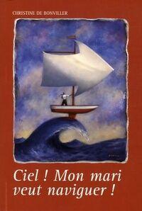 Ciel ! Mon mari veut naviguer ! - Christine De Bonviller - Livre
