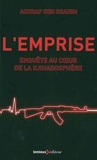 L'emprise. Enquête au coeur de la djihadosphère - Achraf Ben Brahim - Livre
