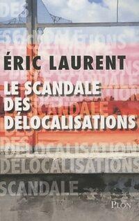Le scandale des délocalisations - Eric Laurent - Livre