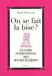 On se fait la bise ? Le guide international des bonnes manières - Mark Mccrum - Livre