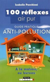 100 réflexes air pur. Guide pratique anti-pollution à la maison au bureau - Isabelle Pacchioni - Livre