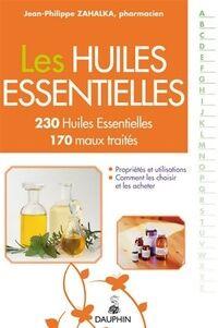 Les huiles essentielles. 230 huiles essentielles, 170 maux traités - Jean-Philippe Zahalka - Livre