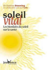 Soleil vital. Les bienfaits du soleil sur la santé - Damien Downing - Livre