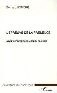 L'épreuve de la présence. Essai sur l'angoisse, l'espoir et la joie - Bernard Honoré - Livre
