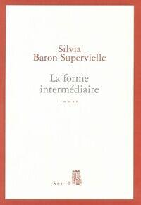 La forme intermédiaire - Silvia Baron Supervielle - Livre