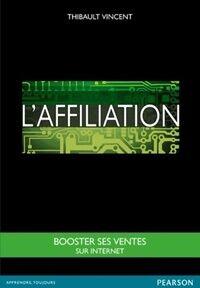 L'affiliation. Booster ses ventes sur internet - Thibault Vincent - Livre