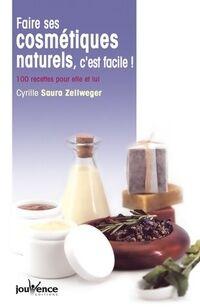 Faire ses cosmétiques naturels c'est facile ! 100 recettes pour elle et lui - Cyrille Saura-ZEllweger - Livre