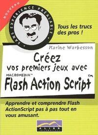 Créez vos premiers jeux avec flash Action Script - Karine Warbesson - Livre