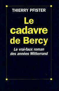 Le cadavre de Bercy. Le vrai-faux roman des années Mitterrand - Thierry Pfister - Livre