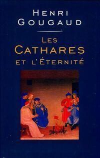 Les cathares et l'éternité - Henri Gougaud - Livre