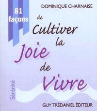 81 façons de cultiver la joie de vivre - Dominique Charnaise - Livre