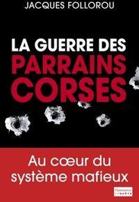 La guerre des parrains corses - Jacques Follorou - Livre
