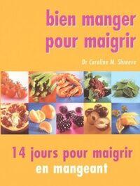 Bien manger pour maigrir. 14 jours pour maigrir en mangeant - Dr Caroline M. Shreeve - Livre