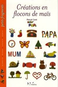 Créations en flocons de maïs - Pascal Cavé - Livre