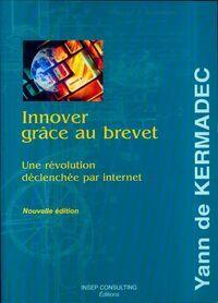 Innover grâce au brevet. Une innovation déclencher par internet - Yann De Kermadec - Livre