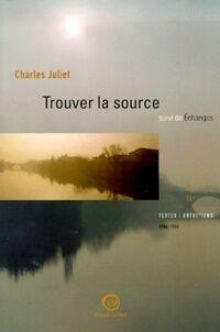 Trouver la source / Echanges - Charles Juliet - Livre