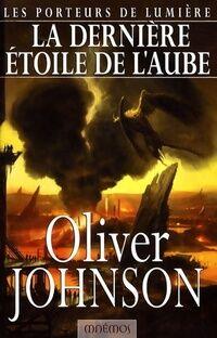 Les porteurs de lumière : La dernière étoile de l'aube - Oliver Johnson - Livre