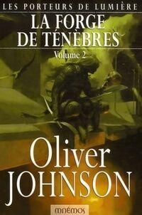 Les porteurs de lumière Tome II : La forge de ténèbres volume 2 - Oliver Johnson - Livre