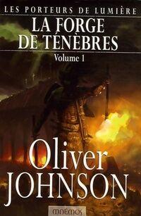 Les porteurs de lumière Tome I : La forge de ténèbres Volume 1 - Oliver Johnson - Livre