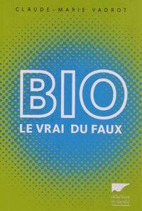 Bio. Le vrai du faux - Claude-Marie Vadrot - Livre