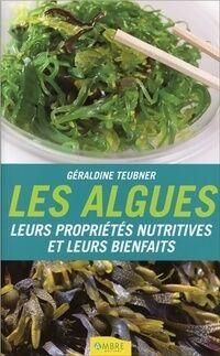 Les algues. Leurs propriétés nutritives et leurs bienfaits - Géraldine Teubner - Livre