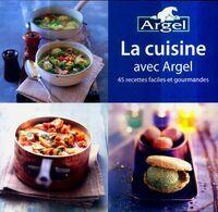 La cuisine avec Argel. 45 recettes faciles et gourmandes  - Collectif - Livre