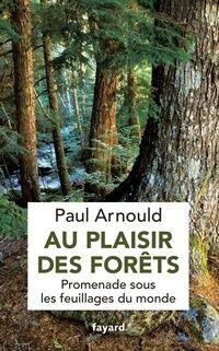 Au plaisir des forêts. Promenade sous les feuillages du monde - Paul Arnould - Livre