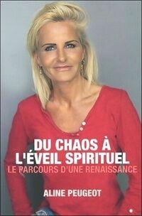 Du chaos à l'éveil spirituel. Le parcours d'une renaissance - Aline Peugeot - Livre