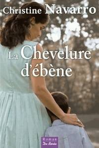 La chevelure d'ébène - Christine Navarro - Livre