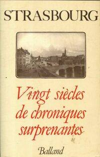 Strasbourg. Vingt siècles de chroniques surprenants - Jacques Borgé - Livre