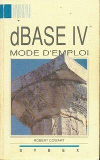 Dbase IV Mode d'emploi - Robert Cowart - Livre