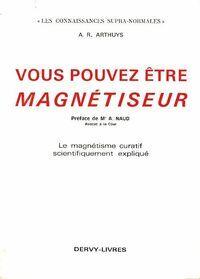 Vous pouvez être magnétiseur - A. R. Arthuys - Livre