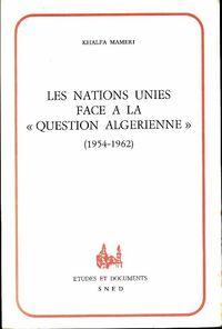 Le nations unies face à la question algérienne 1954-1962 - Khalfa Mamerie - Livre
