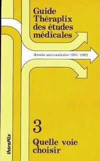 Guide Théraplix des études médicales : Tome III : Quelle voie choisir - Collectif - Livre